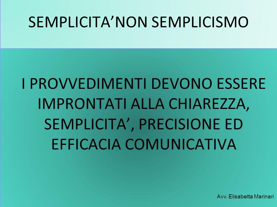 SEMPLICITANON SEMPLICISMO I PROVVEDIMENTI DEVONO ESSERE IMPRONTATI ALLA CHIAREZZA, SEMPLICITA, PRECISIONE ED EFFICACIA COMUNICATIVA Avv. Elisabetta Ma
