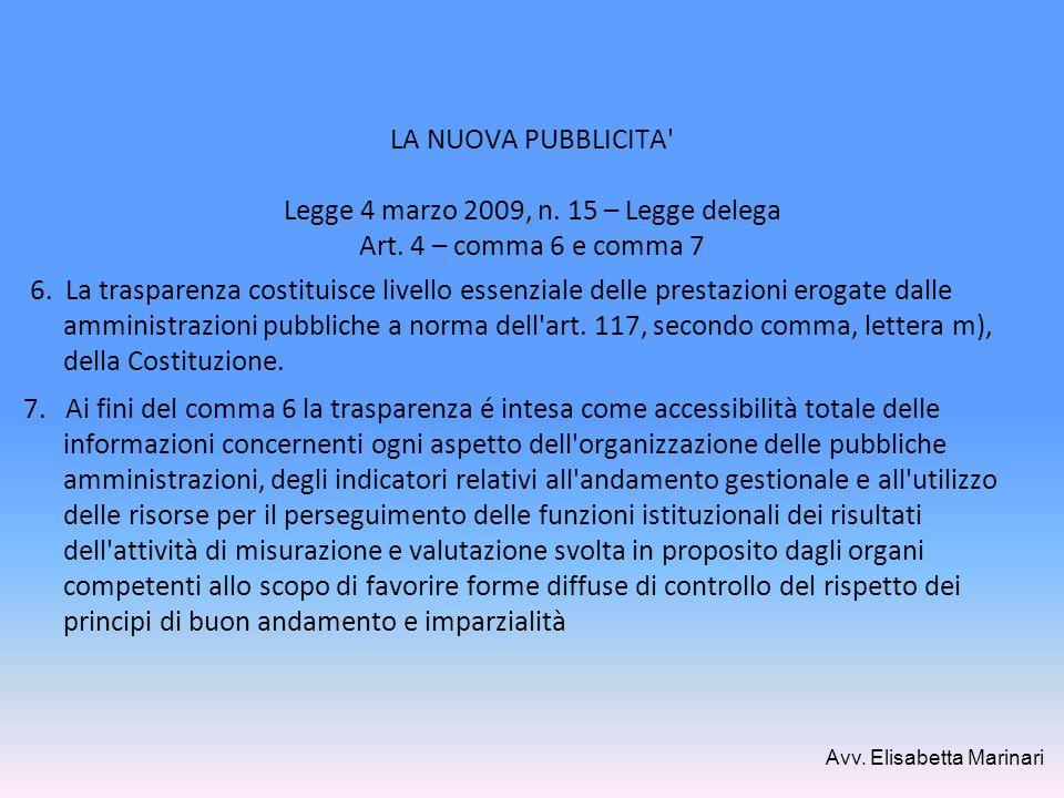 LA NUOVA PUBBLICITA' Legge 4 marzo 2009, n. 15 – Legge delega Art. 4 – comma 6 e comma 7 6. La trasparenza costituisce livello essenziale delle presta