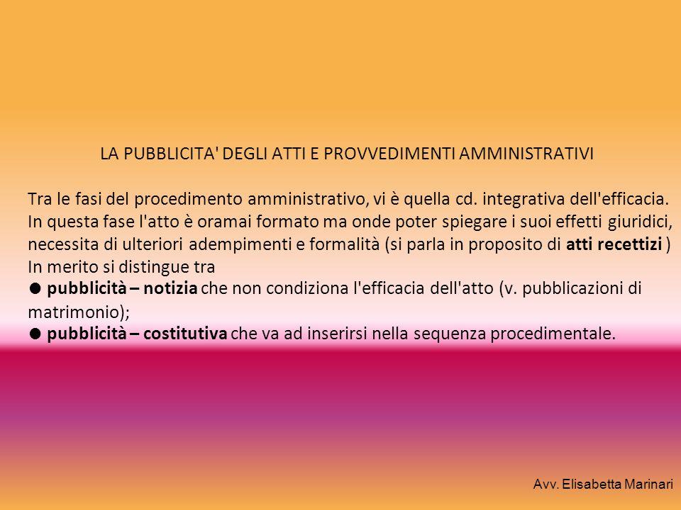 LA PUBBLICITA' DEGLI ATTI E PROVVEDIMENTI AMMINISTRATIVI Tra le fasi del procedimento amministrativo, vi è quella cd. integrativa dell'efficacia. In q