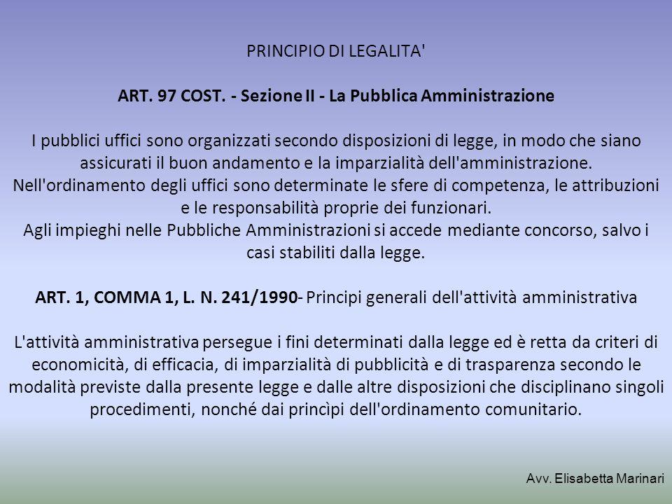 PRINCIPIO DI LEGALITA' ART. 97 COST. - Sezione II - La Pubblica Amministrazione I pubblici uffici sono organizzati secondo disposizioni di legge, in m