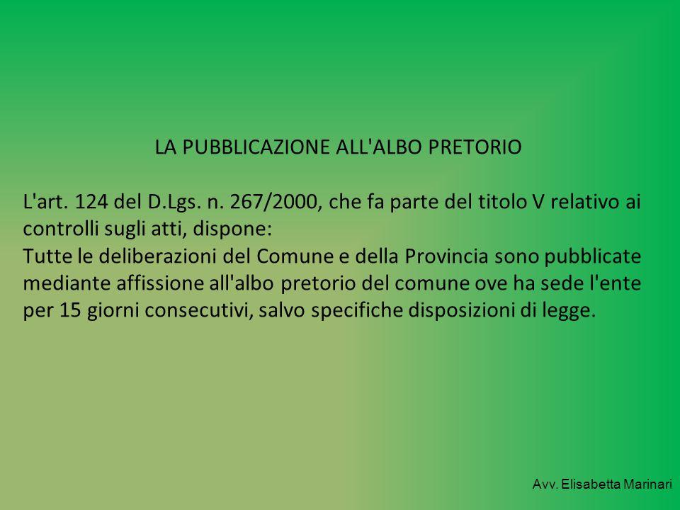 LA PUBBLICAZIONE ALL'ALBO PRETORIO L'art. 124 del D.Lgs. n. 267/2000, che fa parte del titolo V relativo ai controlli sugli atti, dispone: Tutte le de