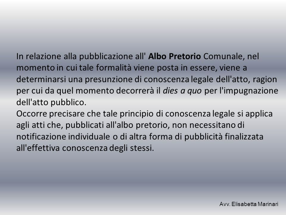 In relazione alla pubblicazione all' Albo Pretorio Comunale, nel momento in cui tale formalità viene posta in essere, viene a determinarsi una presunz