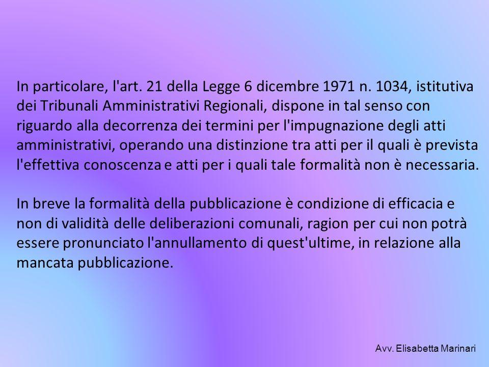 In particolare, l'art. 21 della Legge 6 dicembre 1971 n. 1034, istitutiva dei Tribunali Amministrativi Regionali, dispone in tal senso con riguardo al
