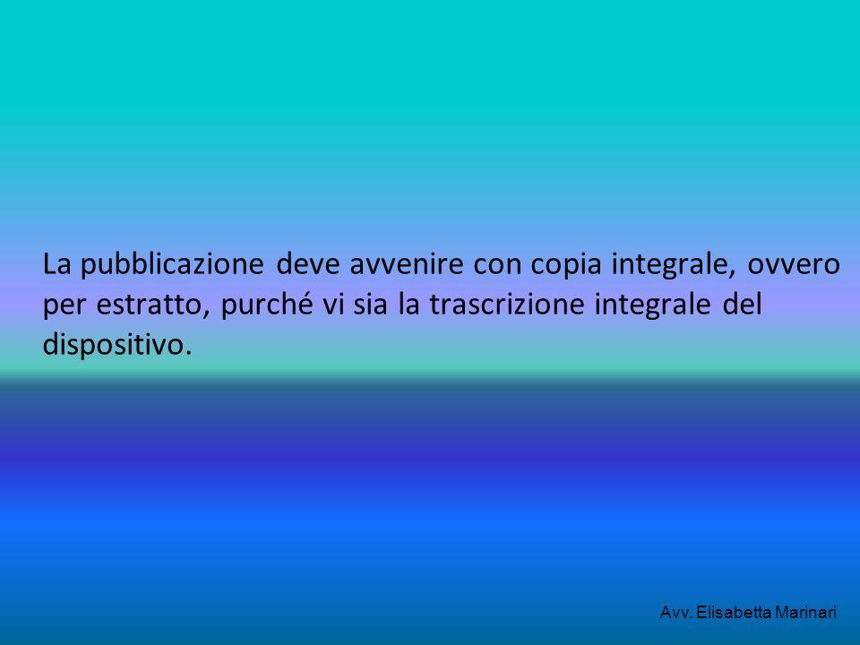 La pubblicazione deve avvenire con copia integrale, ovvero per estratto, purché vi sia la trascrizione integrale del dispositivo. Avv. Elisabetta Mari