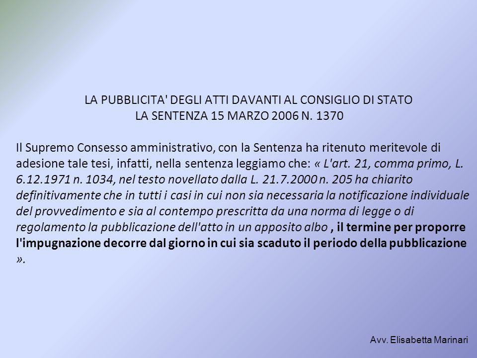 LA PUBBLICITA' DEGLI ATTI DAVANTI AL CONSIGLIO DI STATO LA SENTENZA 15 MARZO 2006 N. 1370 Il Supremo Consesso amministrativo, con la Sentenza ha riten