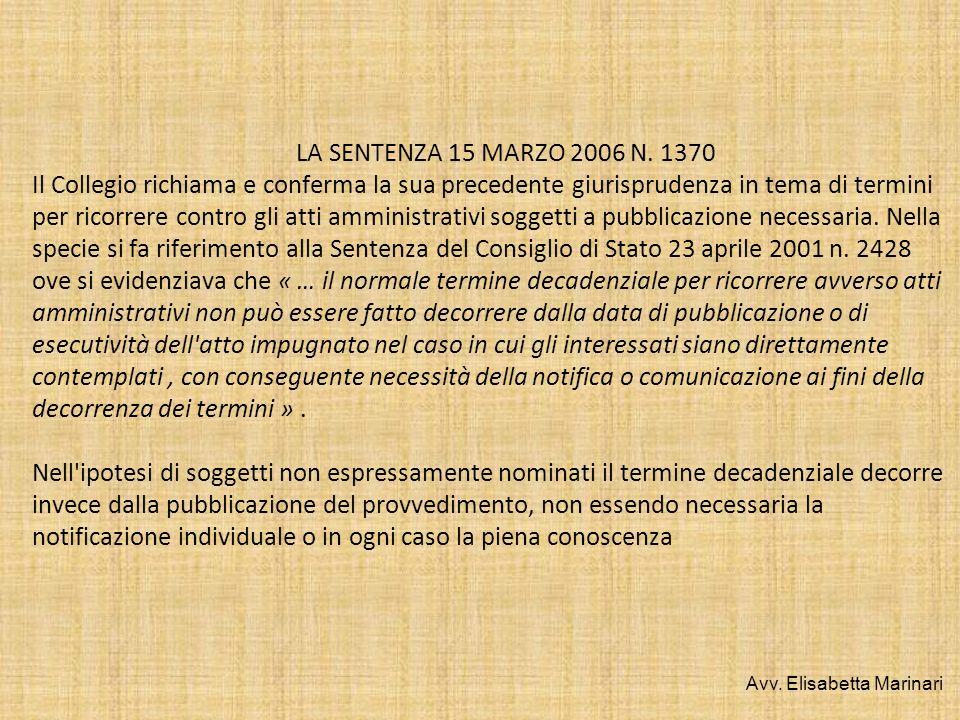 LA SENTENZA 15 MARZO 2006 N. 1370 Il Collegio richiama e conferma la sua precedente giurisprudenza in tema di termini per ricorrere contro gli atti am
