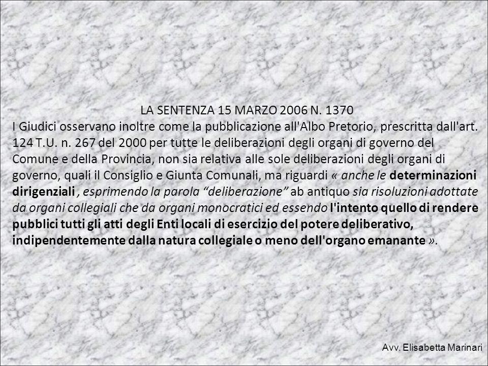 LA SENTENZA 15 MARZO 2006 N. 1370 I Giudici osservano inoltre come la pubblicazione all'Albo Pretorio, prescritta dall'art. 124 T.U. n. 267 del 2000 p