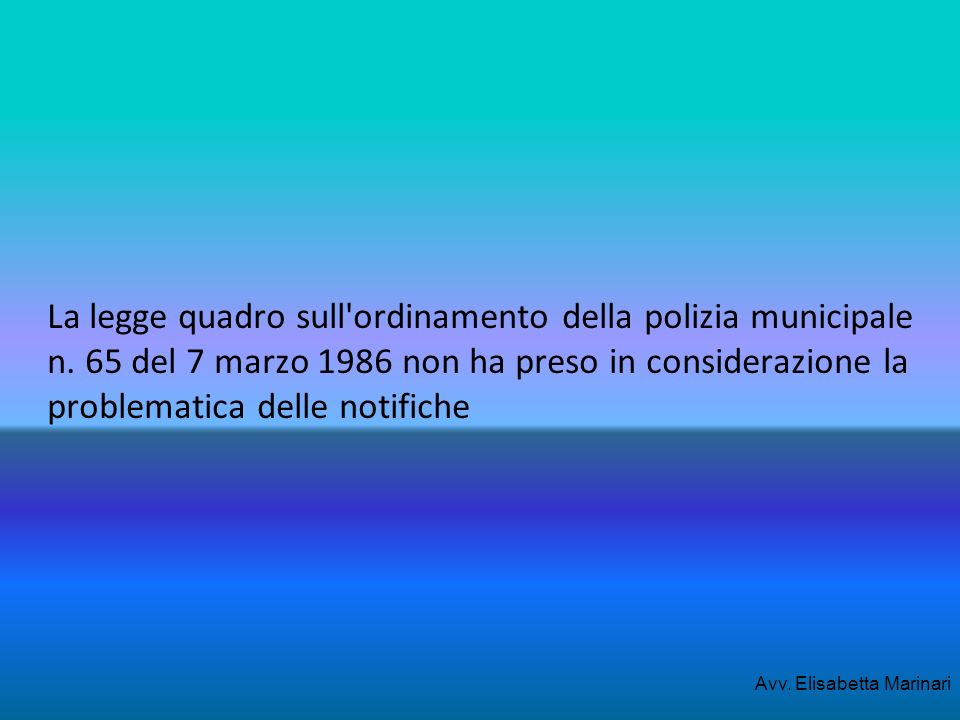 La legge quadro sull'ordinamento della polizia municipale n. 65 del 7 marzo 1986 non ha preso in considerazione la problematica delle notifiche Avv. E