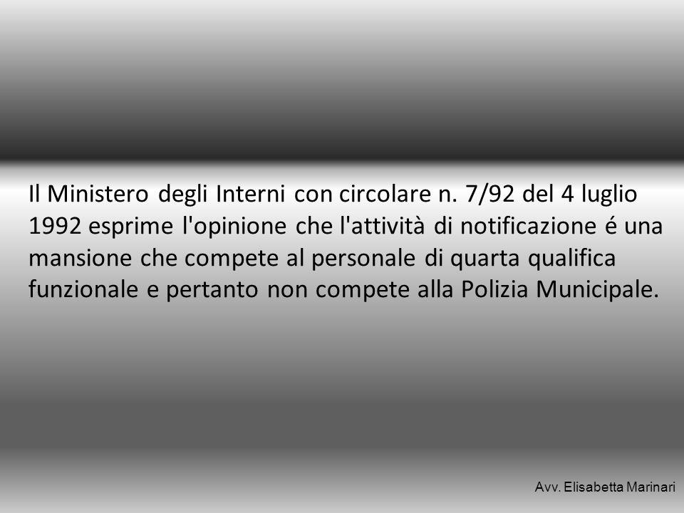 Il Ministero degli Interni con circolare n. 7/92 del 4 luglio 1992 esprime l'opinione che l'attività di notificazione é una mansione che compete al pe