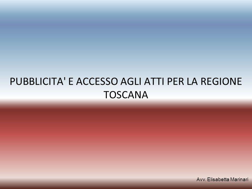 PUBBLICITA' E ACCESSO AGLI ATTI PER LA REGIONE TOSCANA Avv. Elisabetta Marinari