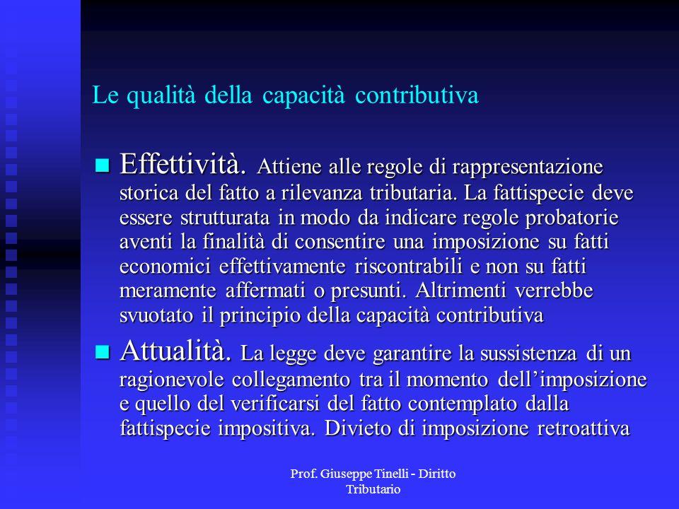 Prof. Giuseppe Tinelli - Diritto Tributario Le qualità della capacità contributiva Effettività. Attiene alle regole di rappresentazione storica del fa