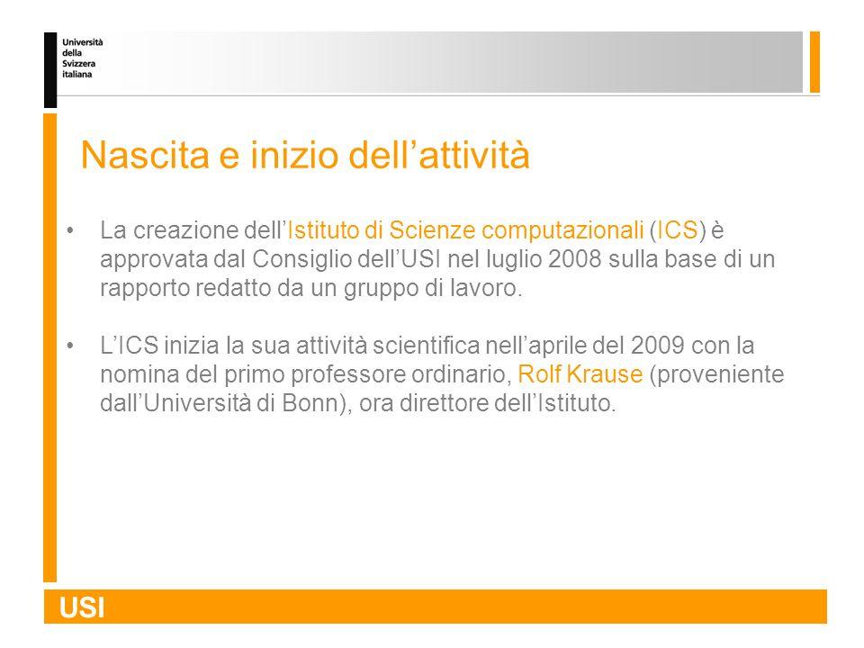 USI La creazione dellIstituto di Scienze computazionali (ICS) è approvata dal Consiglio dellUSI nel luglio 2008 sulla base di un rapporto redatto da u