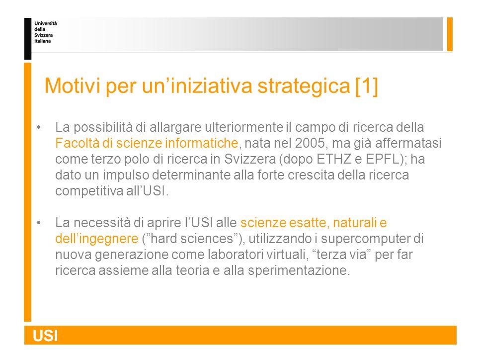 USI Motivi per uniniziativa strategica [1] La possibilità di allargare ulteriormente il campo di ricerca della Facoltà di scienze informatiche, nata n