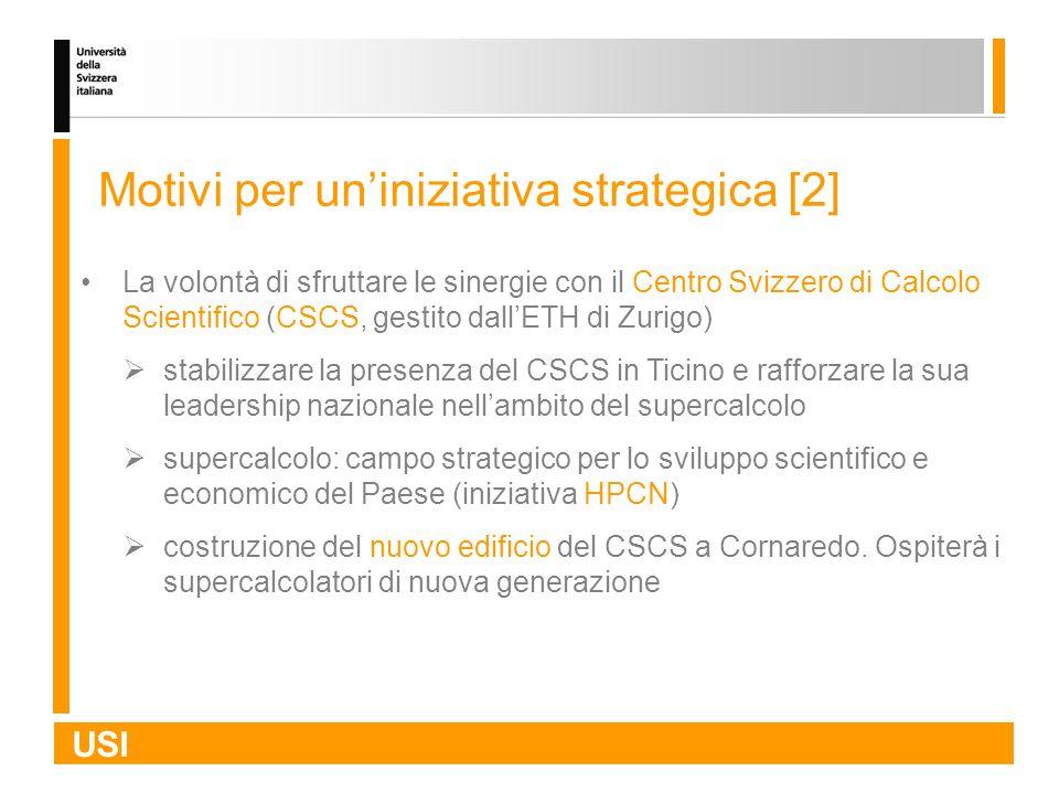 USI Motivi per uniniziativa strategica [2] La volontà di sfruttare le sinergie con il Centro Svizzero di Calcolo Scientifico (CSCS, gestito dallETH di