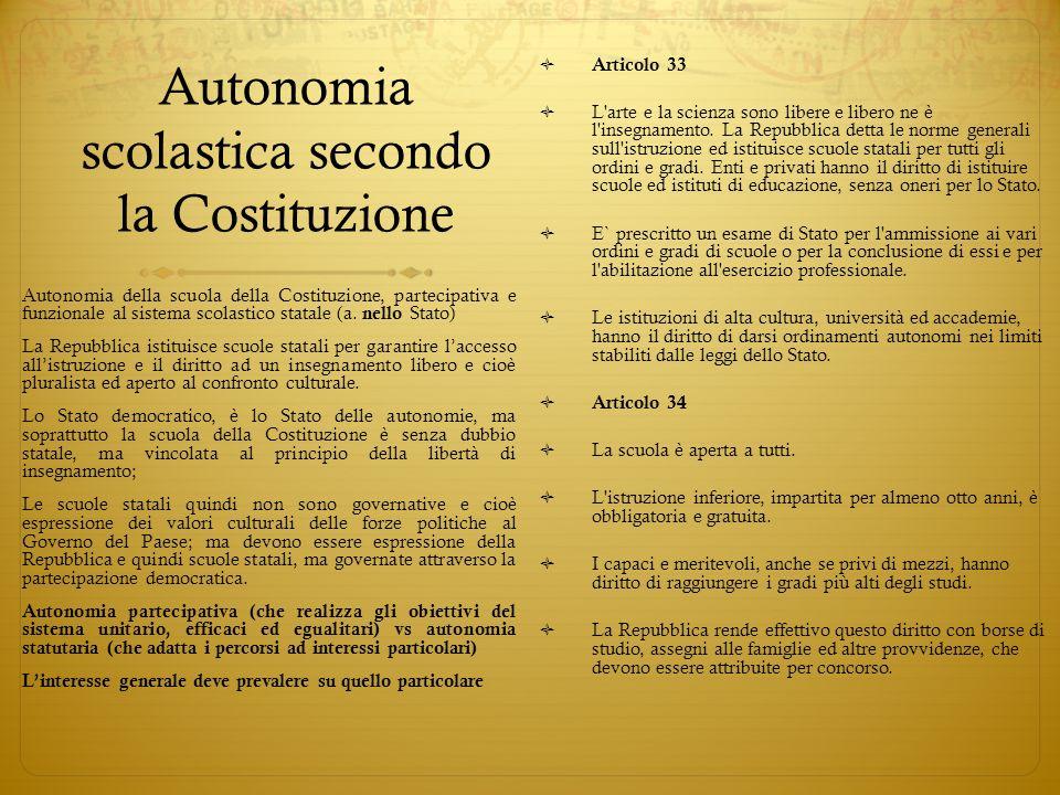 Autonomia scolastica secondo la Costituzione Articolo 33 L'arte e la scienza sono libere e libero ne è l'insegnamento. La Repubblica detta le norme ge
