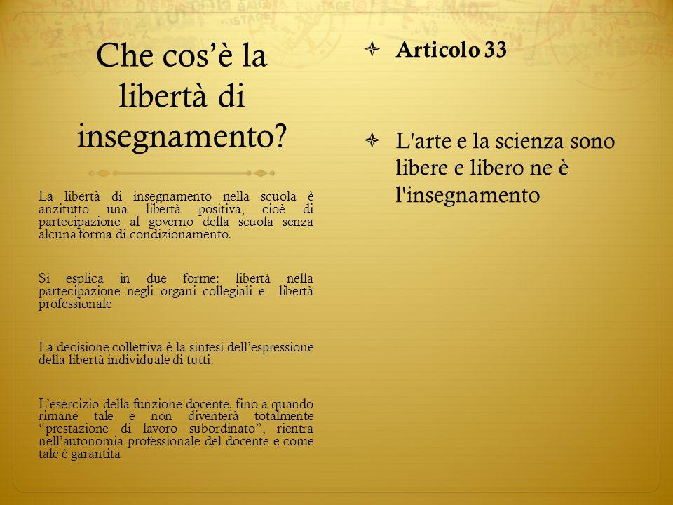 Che cosè la libertà di insegnamento? Articolo 33 L'arte e la scienza sono libere e libero ne è l'insegnamento La libertà di insegnamento nella scuola