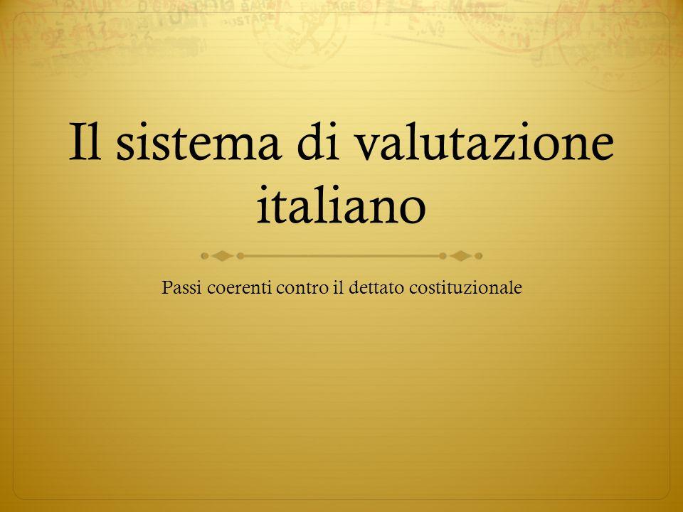 Il sistema di valutazione italiano Passi coerenti contro il dettato costituzionale