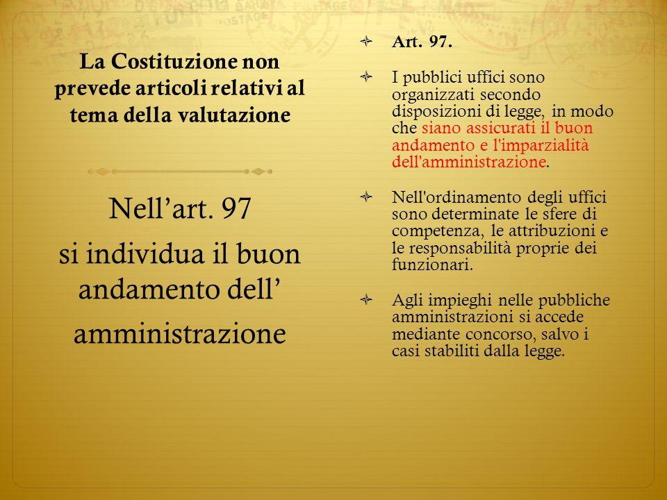 La Costituzione non prevede articoli relativi al tema della valutazione Art. 97. I pubblici uffici sono organizzati secondo disposizioni di legge, in