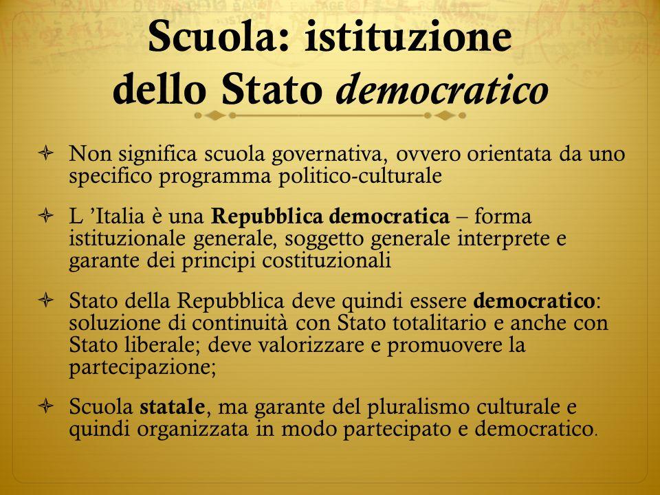 Scuola: istituzione dello Stato democratico Non significa scuola governativa, ovvero orientata da uno specifico programma politico-culturale L Italia