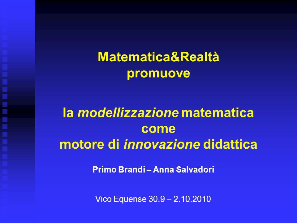 Matematica&Realtà promuove la modellizzazione matematica come motore di innovazione didattica Primo Brandi – Anna Salvadori Vico Equense 30.9 – 2.10.2