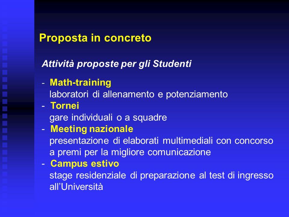 Proposta in concreto Attività proposte per gli Studenti - Math-training laboratori di allenamento e potenziamento - Tornei gare individuali o a squadr