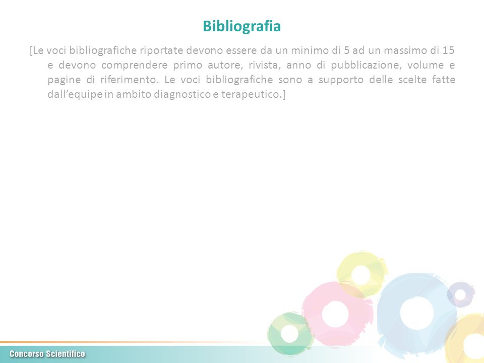 Bibliografia [Le voci bibliografiche riportate devono essere da un minimo di 5 ad un massimo di 15 e devono comprendere primo autore, rivista, anno di