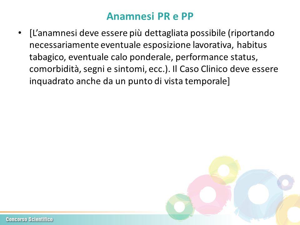 Anamnesi PR e PP [Lanamnesi deve essere più dettagliata possibile (riportando necessariamente eventuale esposizione lavorativa, habitus tabagico, even