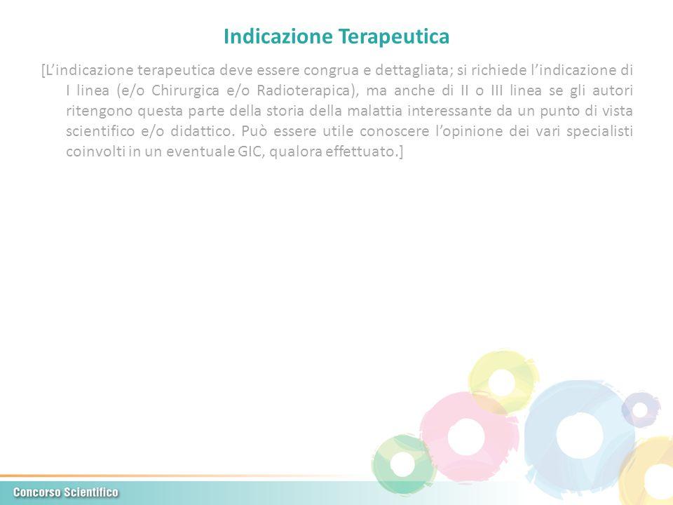 Indicazione Terapeutica [Lindicazione terapeutica deve essere congrua e dettagliata; si richiede lindicazione di I linea (e/o Chirurgica e/o Radiotera