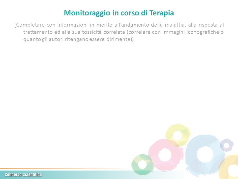 Monitoraggio in corso di Terapia [Completare con informazioni in merito allandamento della malattia, alla risposta al trattamento ed alla sua tossicit