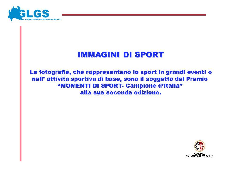 IMMAGINI DI SPORT Le fotografie, che rappresentano lo sport in grandi eventi o nell attività sportiva di base, sono il soggetto del Premio MOMENTI DI SPORT- Campione dItalia alla sua seconda edizione.