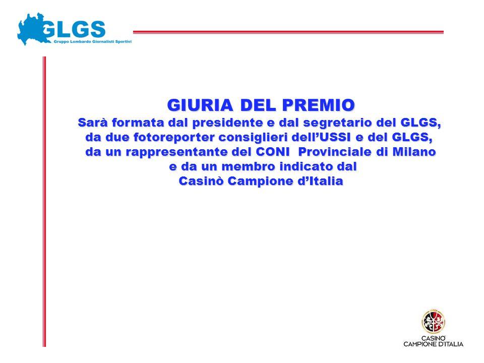 GIURIA DEL PREMIO Sarà formata dal presidente e dal segretario del GLGS, da due fotoreporter consiglieri dellUSSI e del GLGS, da un rappresentante del CONI Provinciale di Milano e da un membro indicato dal e da un membro indicato dal Casinò Campione dItalia