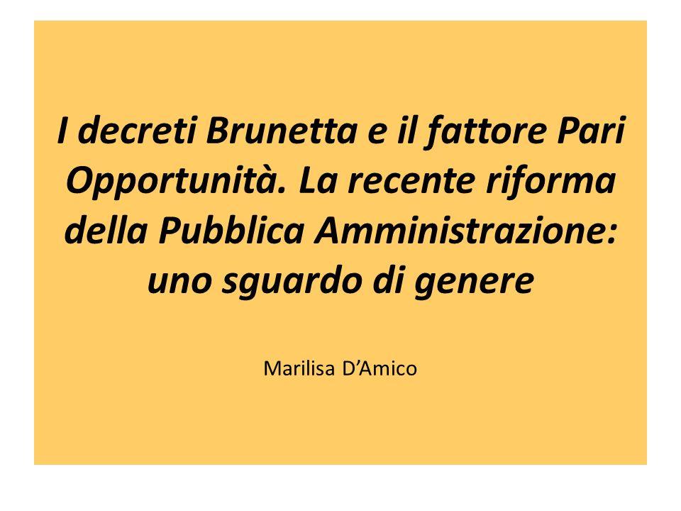 I decreti Brunetta e il fattore Pari Opportunità. La recente riforma della Pubblica Amministrazione: uno sguardo di genere Marilisa DAmico