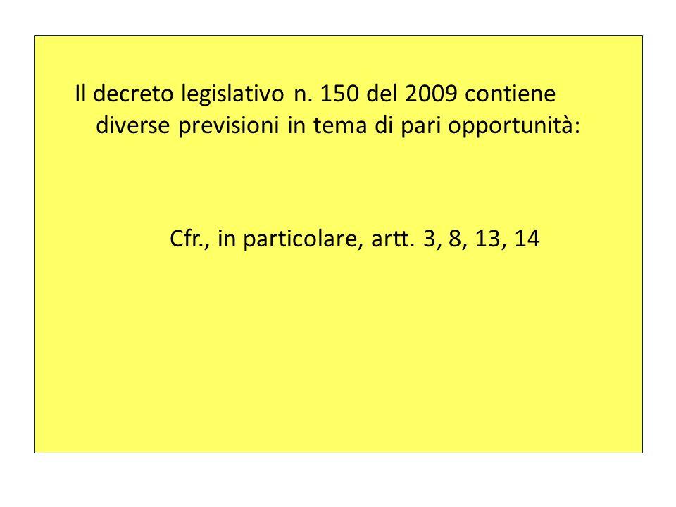 Il decreto legislativo n. 150 del 2009 contiene diverse previsioni in tema di pari opportunità: Cfr., in particolare, artt. 3, 8, 13, 14