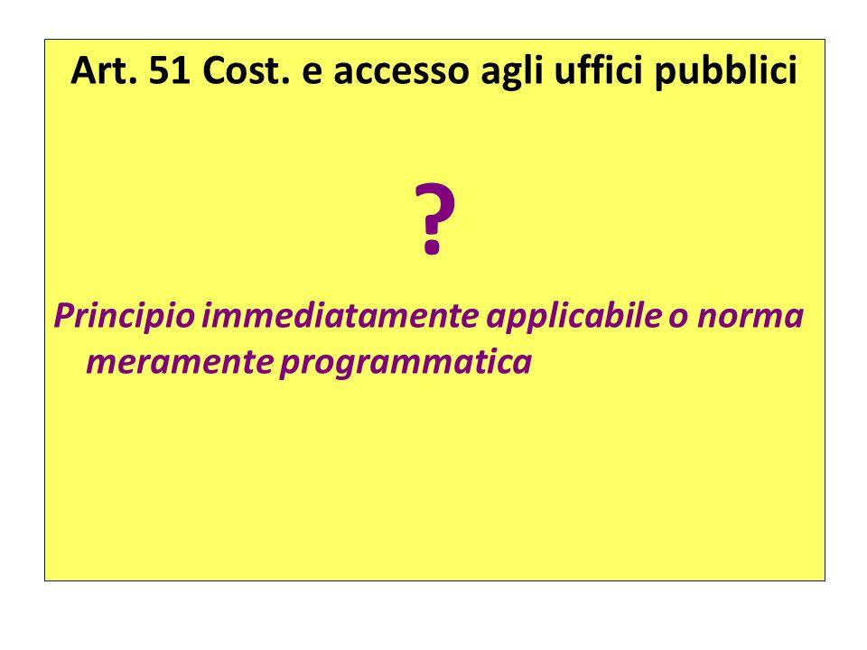 Art. 51 Cost. e accesso agli uffici pubblici ? Principio immediatamente applicabile o norma meramente programmatica