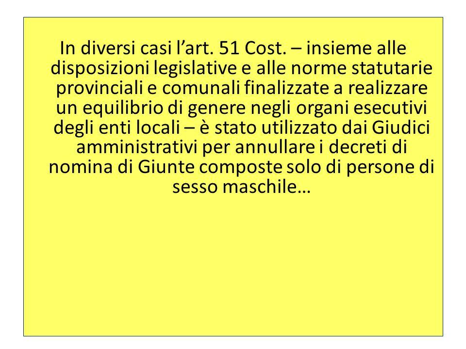 In diversi casi lart. 51 Cost. – insieme alle disposizioni legislative e alle norme statutarie provinciali e comunali finalizzate a realizzare un equi