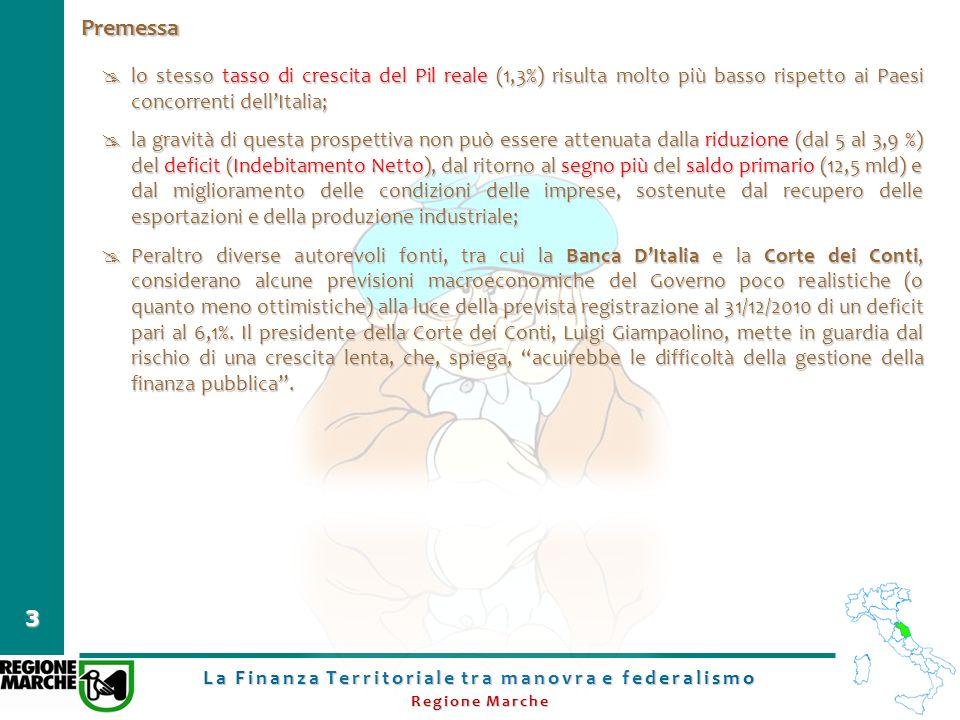 La Finanza Territoriale tra manovra e federalismo Regione Marche 3 Premessa lo stesso tasso di crescita del Pil reale (1,3%) risulta molto più basso r