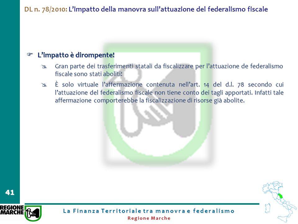 La Finanza Territoriale tra manovra e federalismo Regione Marche 41 DL n. 78/2010: Limpatto della manovra sullattuazione del federalismo fiscale Limpa