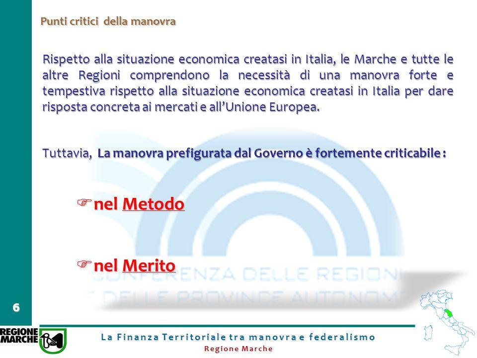 La Finanza Territoriale tra manovra e federalismo Regione Marche 6 Punti critici della manovra Rispetto alla situazione economica creatasi in Italia,