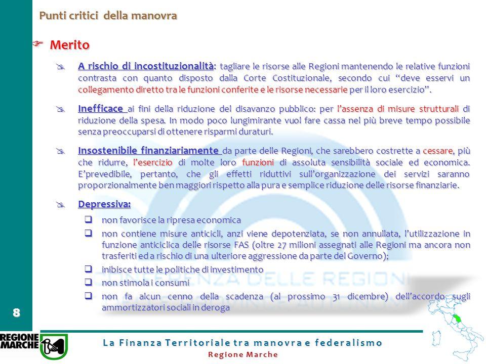 La Finanza Territoriale tra manovra e federalismo Regione Marche 8 Punti critici della manovra Merito Merito A rischio di incostituzionalità: tagliare