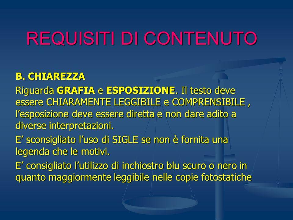 REQUISITI DI CONTENUTO B. CHIAREZZA Riguarda GRAFIA e ESPOSIZIONE. Il testo deve essere CHIARAMENTE LEGGIBILE e COMPRENSIBILE, lesposizione deve esser