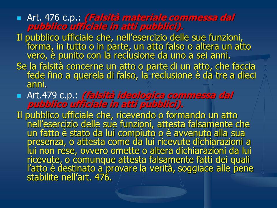 (Falsità materiale commessa dal pubblico ufficiale in atti pubblici). Art. 476 c.p.: (Falsità materiale commessa dal pubblico ufficiale in atti pubbli