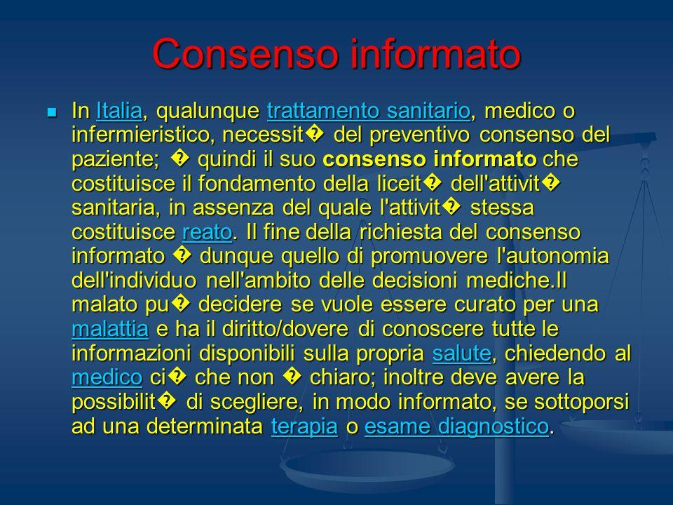 Consenso informato In Italia, qualunque trattamento sanitario, medico o infermieristico, necessit del preventivo consenso del paziente; quindi il suo