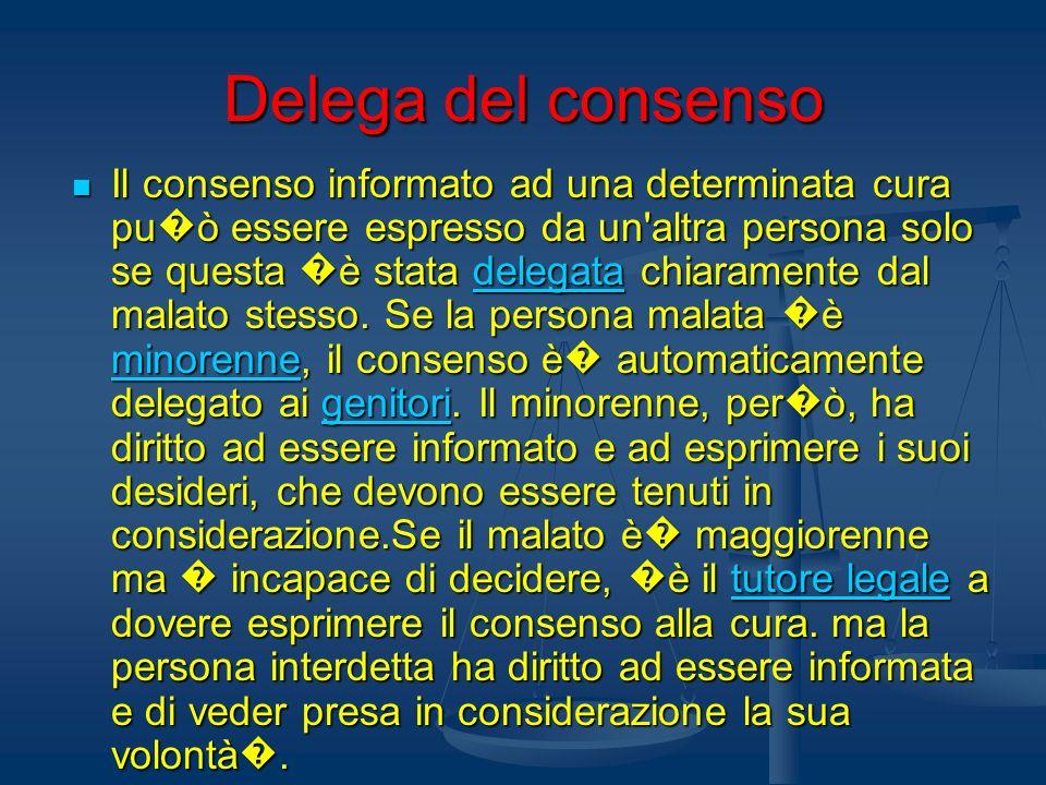 Delega del consenso Il consenso informato ad una determinata cura pu ò essere espresso da un'altra persona solo se questa è stata delegata chiaramente