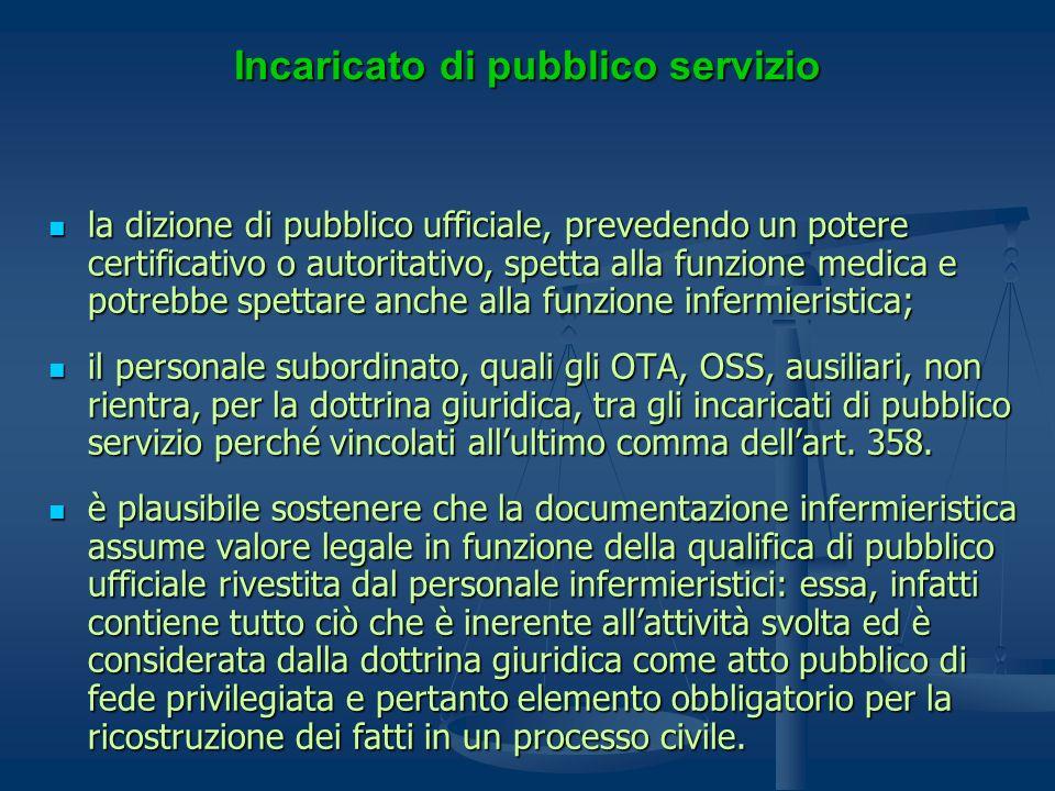Incaricato di pubblico servizio la dizione di pubblico ufficiale, prevedendo un potere certificativo o autoritativo, spetta alla funzione medica e pot