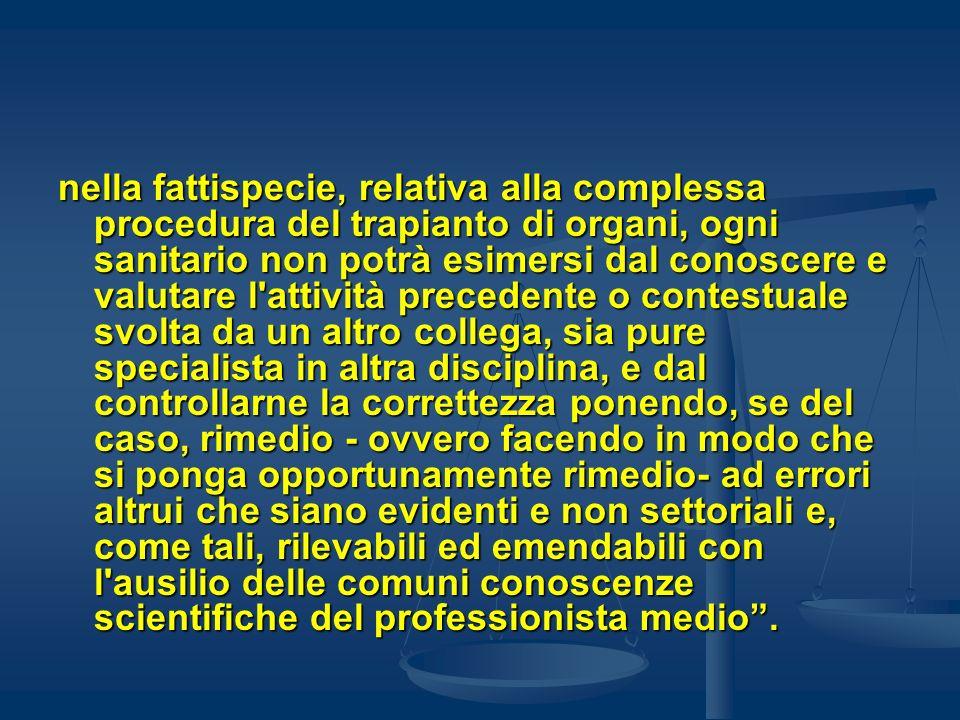 nella fattispecie, relativa alla complessa procedura del trapianto di organi, ogni sanitario non potrà esimersi dal conoscere e valutare l'attività pr