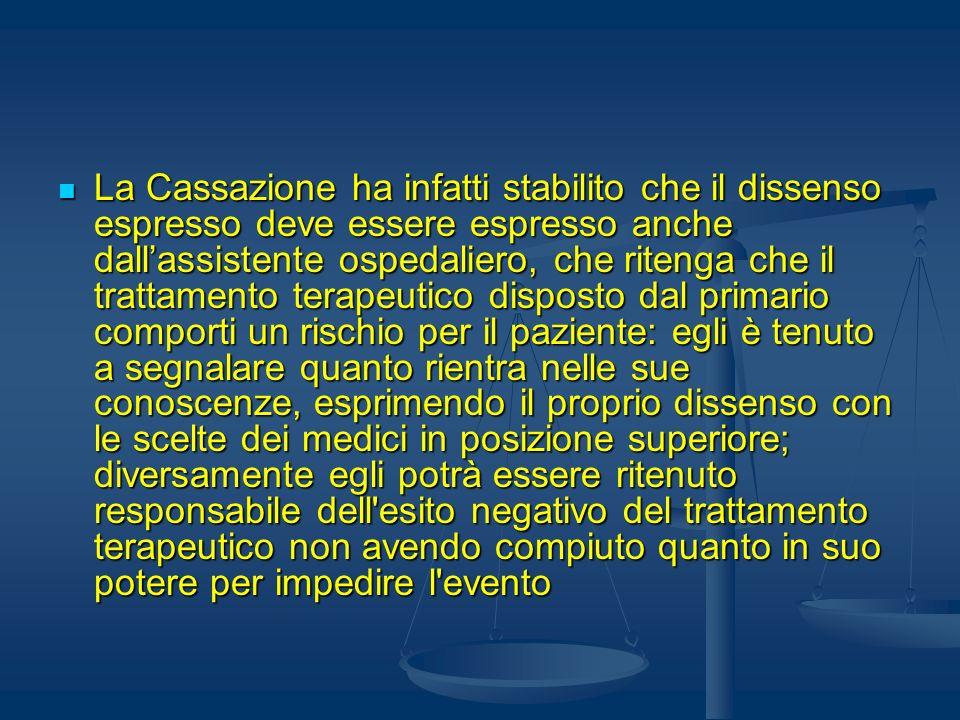 La Cassazione ha infatti stabilito che il dissenso espresso deve essere espresso anche dallassistente ospedaliero, che ritenga che il trattamento tera