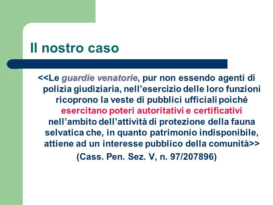 Il nostro caso guardie venatorie > (Cass. Pen. Sez. V, n. 97/207896)