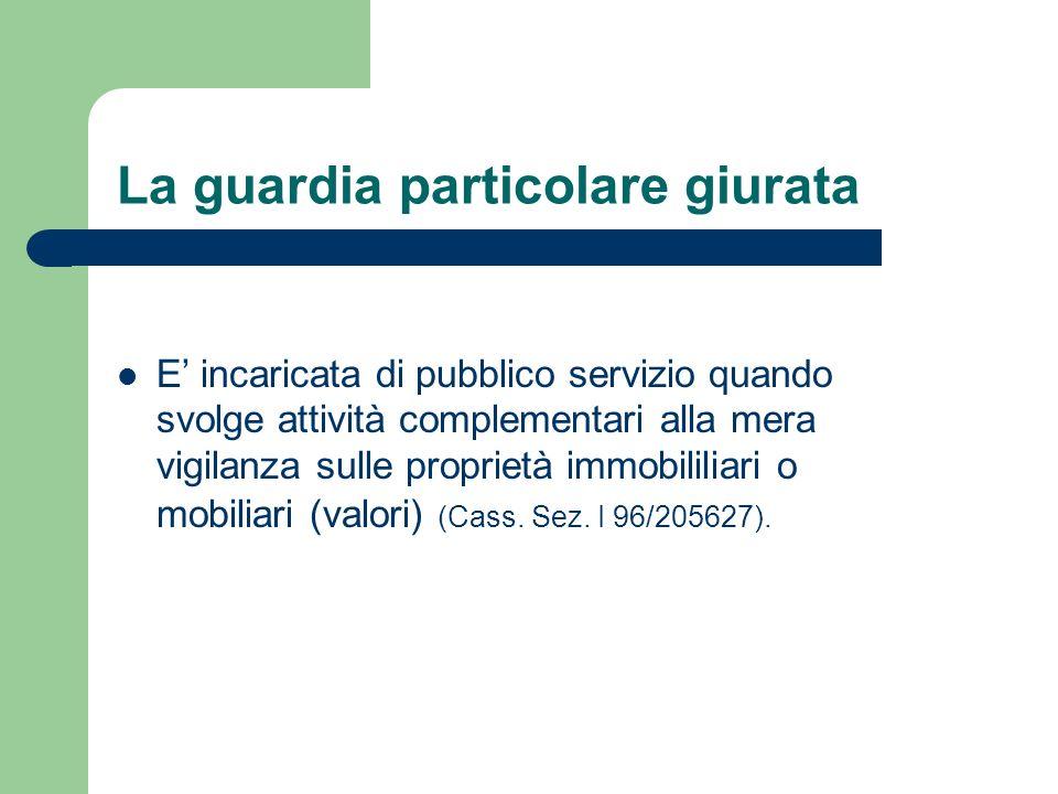 La guardia particolare giurata E incaricata di pubblico servizio quando svolge attività complementari alla mera vigilanza sulle proprietà immobililiar