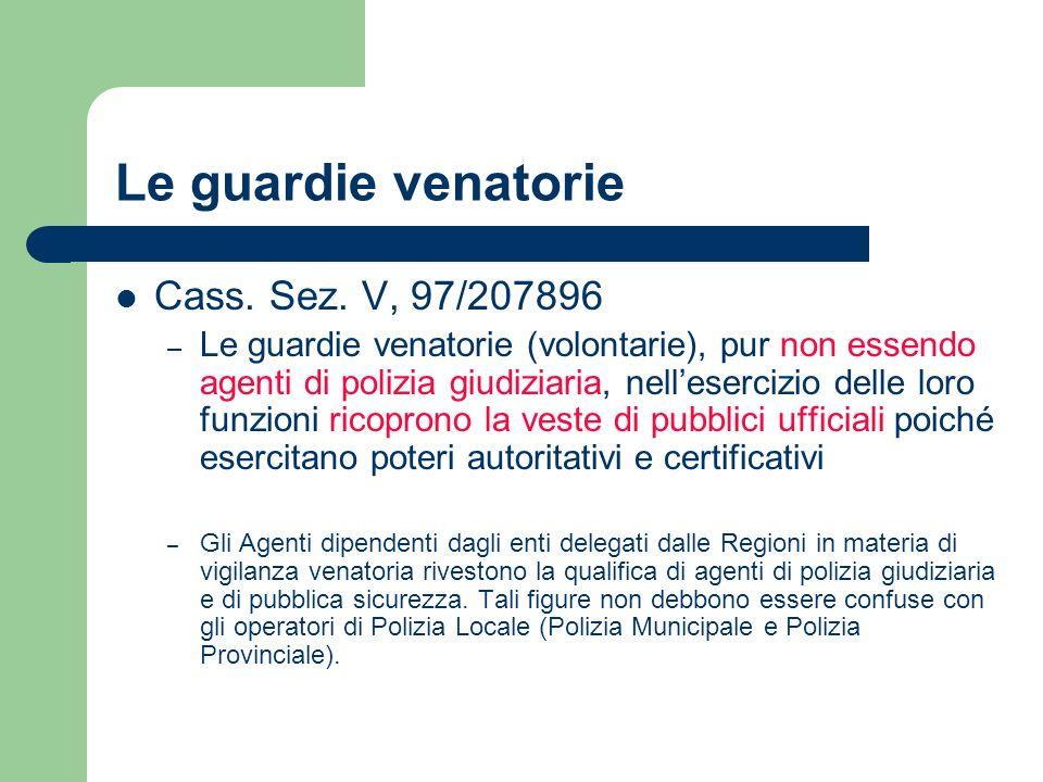 Le guardie venatorie Cass. Sez. V, 97/207896 – Le guardie venatorie (volontarie), pur non essendo agenti di polizia giudiziaria, nellesercizio delle l