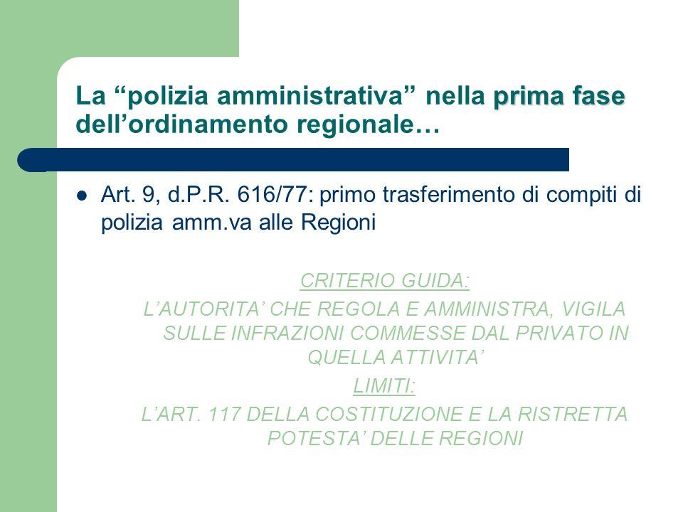 prima fase La polizia amministrativa nella prima fase dellordinamento regionale… Art. 9, d.P.R. 616/77: primo trasferimento di compiti di polizia amm.